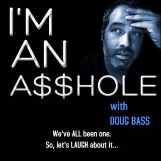 I'm An A*****e with Doug Bass