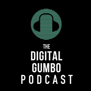 The Digital Gumbo Podcast