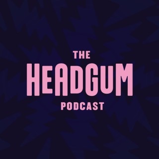 The Headgum Podcast