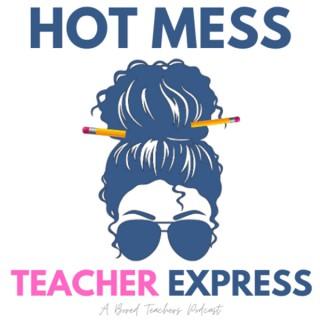 Hot Mess Teacher Express Podcast