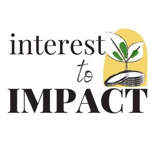 Interest to Impact