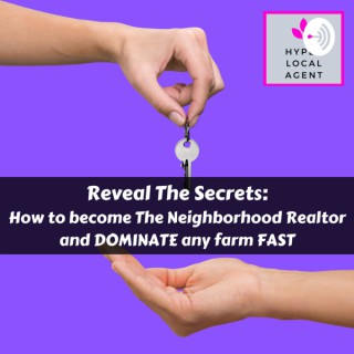 Hyper Local Real Estate Agent - Strategies to DOMINATE your Farm & become the Neighborhood Realtor