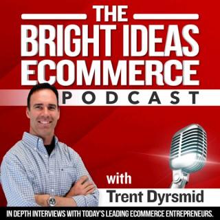 The Bright Ideas eCommerce Business Podcast | Proven Entrepreneur Success Stories