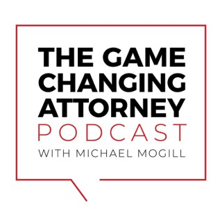 The Game Changing Attorney Podcast with Michael Mogill