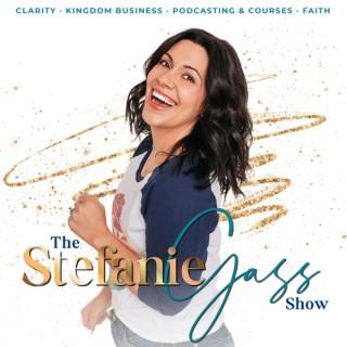 THE STEFANIE GASS SHOW - Clarity Coaching, Kingdom Entrepreneurs, Podcasting, Courses, Christian Business Coach