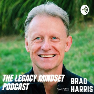 The Legacy Mindset Podcast with Brad Harris