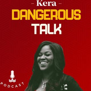 Kera DANGEROUS Talk