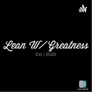 Lean W/ Greatness