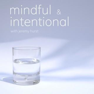 Mindful & Intentional, from Jeremy Hurst