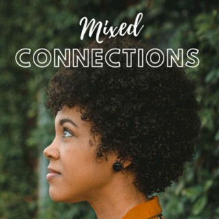 Mixed Connections Podcast