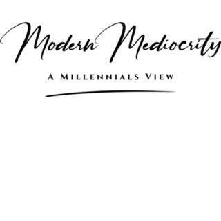 Modern Mediocrity: A Millennial's View