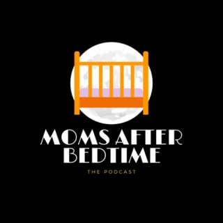 Moms After Bedtime