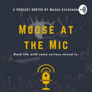 Moose at the Mic