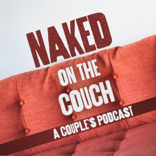 Naked on the Couch - A Couple's Podcast