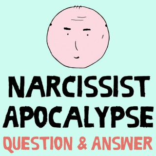 Narcissist Apocalypse: Q&A