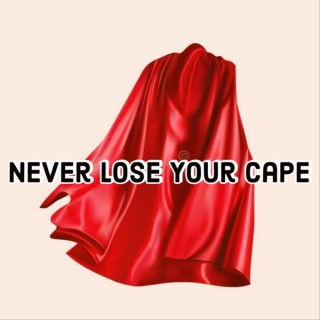 Never Lose Your Cape