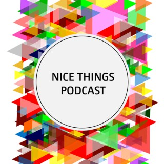 Nice Things Podcast