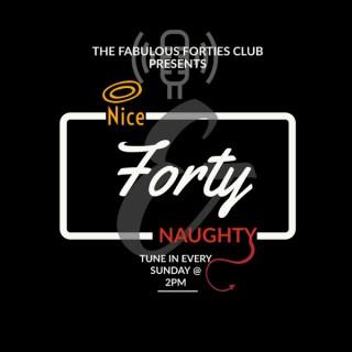 Nice, Naughty and Forty