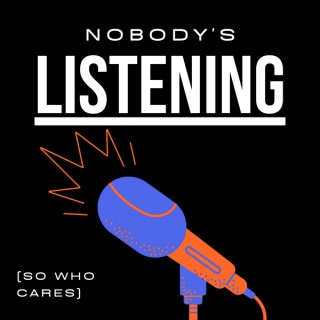 Nobody's Listening (So Who Cares)