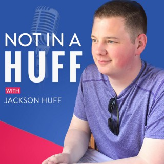 Not in a Huff with Jackson Huff