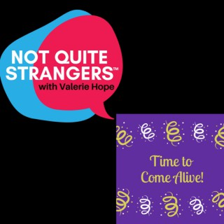 Not Quite Strangers & Time to Come Alive Podcast