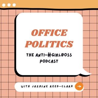 Office Politics: The Anti-#GIRLBOSS Podcast