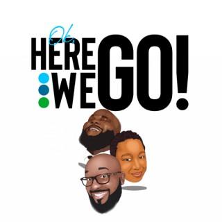 Ok, Here We Go Podcast