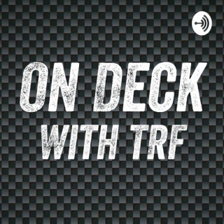 On Deck With TRF