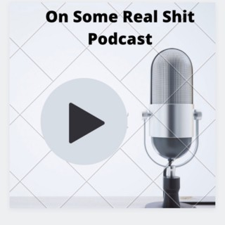 On Some Real Shit Podcast