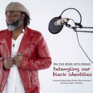 On the Edge with Eddie: Detangling our Black Identities