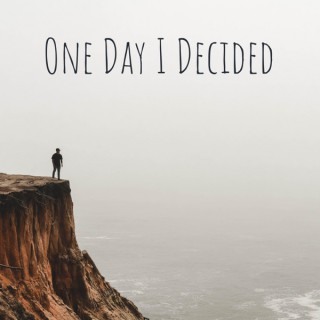 One Day I Decided
