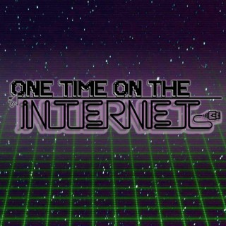 One Time On The Internet