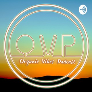 Organic Vibes Podcast