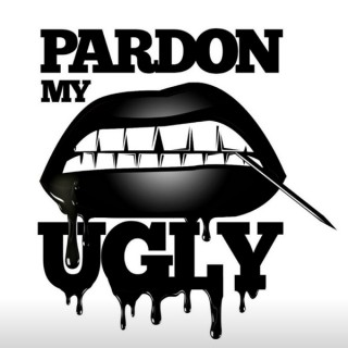 Pardon My Ugly