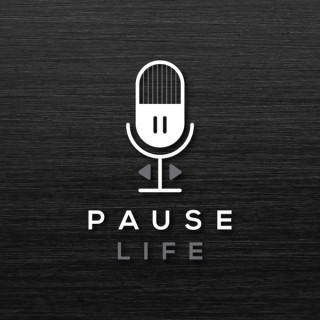 Pause Life Podcast