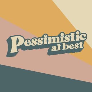 Pessimistic at Best