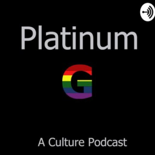 Platinum G: A Culture Podcast