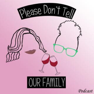 Please Don't Tell Our Family Podcast