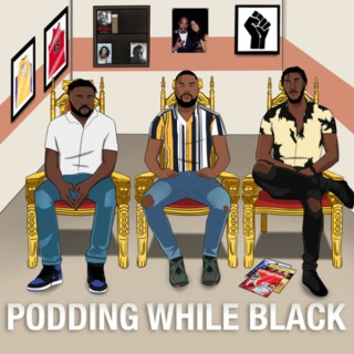 Podding While Black