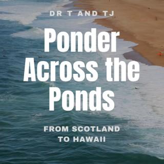 Ponder Across the Ponds