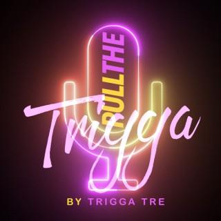 Pull The Trigga Podcast
