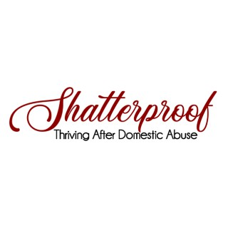 SHATTERPROOF Thriving After Domestic Abuse