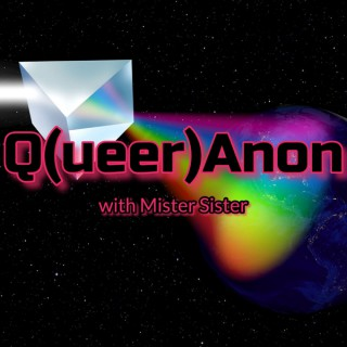 QueerAnon with Mister Sister