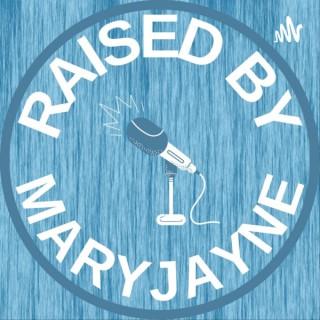 Raised by MaryJayne