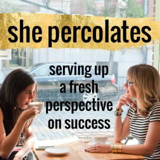 She Percolates with Jen Hatzung & Danielle Spurge