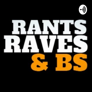Rants, Raves, and BS