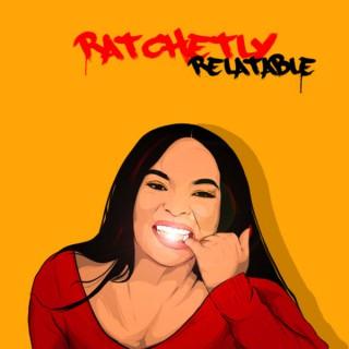 Ratchetly Relatable