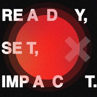 Ready, Set, Impact.