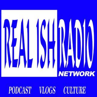 REAL ISH RADIO NETWORK Podcast
