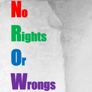No Rights or Wrongs